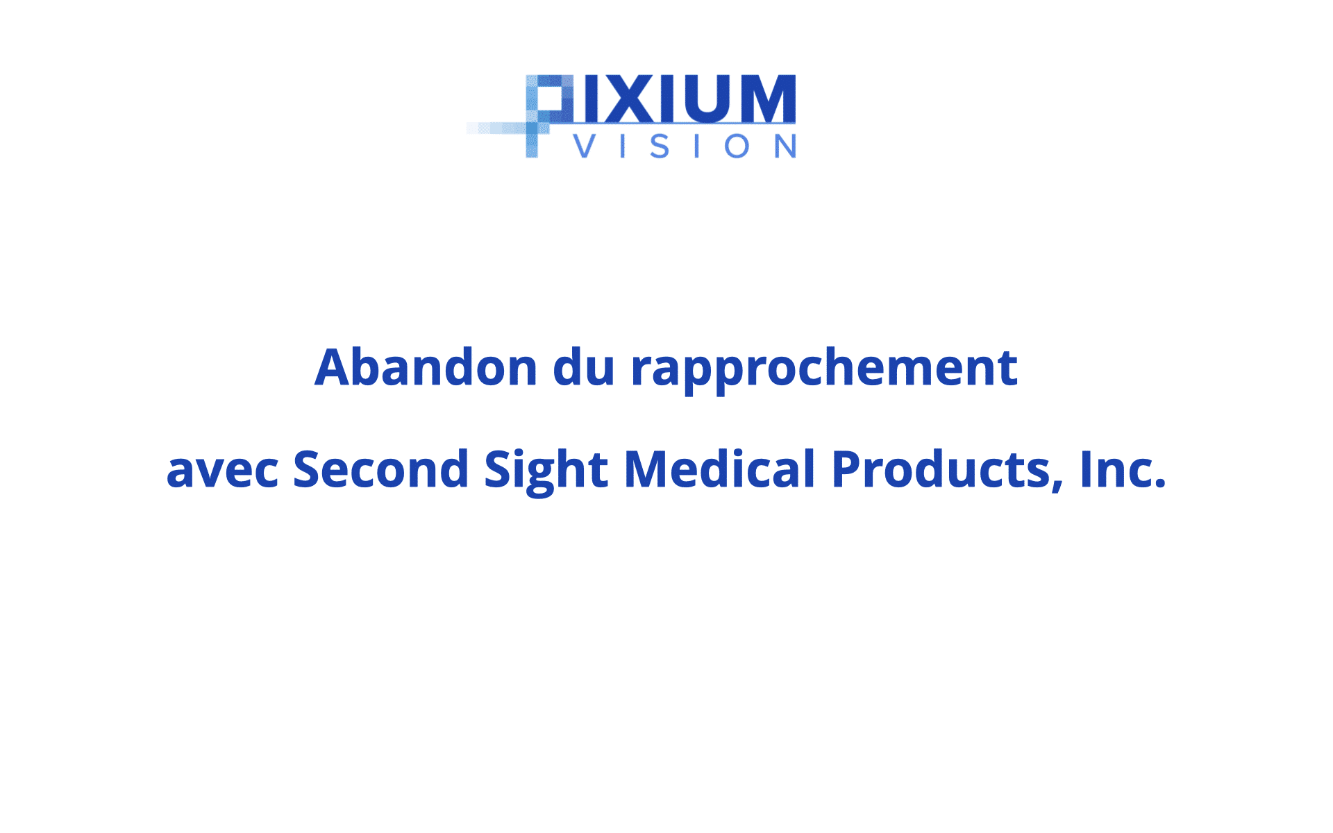 Abandon du rapprochement avec Second Sight Medical Products, Inc.